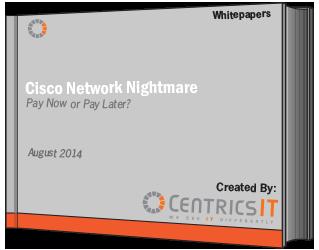 Cisco Network Nightmare Whitepaper | CentricsIT