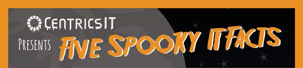 spookyIT_landing_page_01. CentricsIt presents five spooky IT facts.