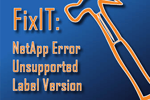 NetApp Error Unsupported Label Version