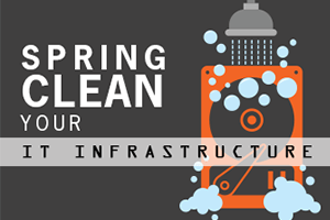 Spring Clean Your IT Infrastructure